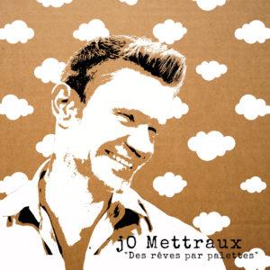 jO Mettraux – Des rêves par palette