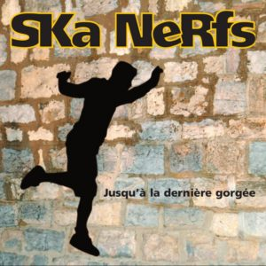 Ska Nerfs – Jusqu'à la dernière gorgée